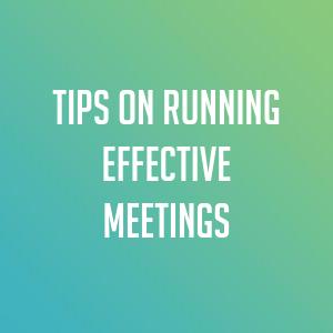 Tips on Running Effective Meetings