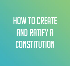 How to Create and Ratify a Constitution