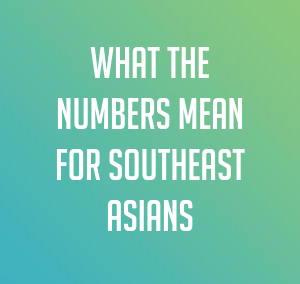 What the Numbers Mean for Southeast Asians