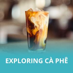 Exploring Cà Phê