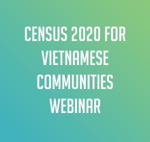 Census 2020 for Vietnamese Communities Webinar