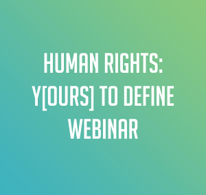 Human Rights: Yours to Define Webinar